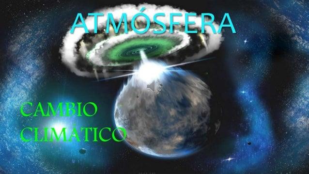 ATMÓSFERA  CAMBIO  CLIMÁTICO