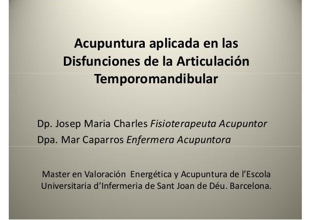 Acupuntura aplicada en las Disfunciones de la Articulación TemporomandibularTemporomandibular Dp. Josep Maria Charles Fisi...