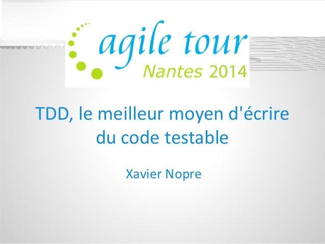 TDD, le meilleur moyen d'écrire du code testable  Xavier Nopre