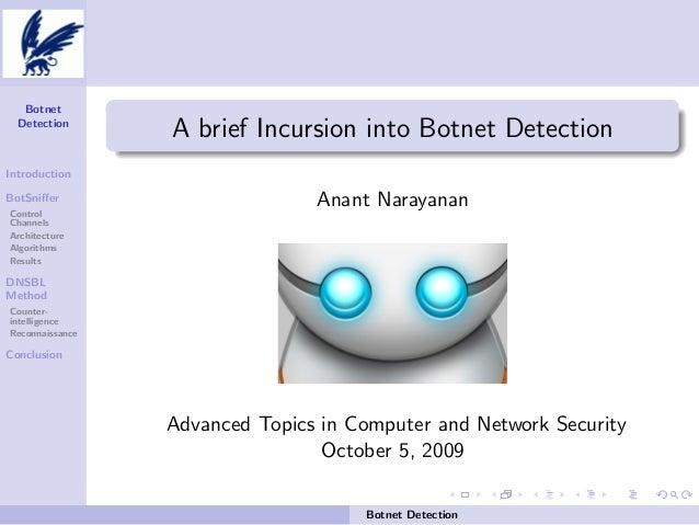 Botnet Detection  A brief Incursion into Botnet Detection  Introduction BotSniffer Control Channels Architecture Algorithms...