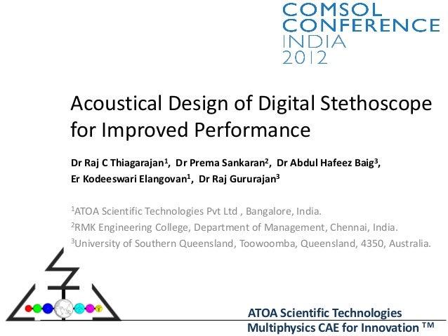 Acoustical Design of Digital Stethoscope for Improved Performance Dr Raj C Thiagarajan1, Dr Prema Sankaran2, Dr Abdul Hafe...