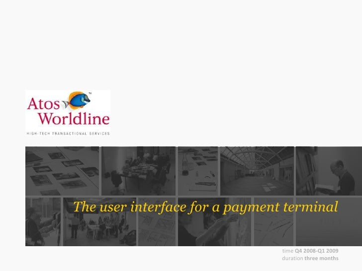The user interface for a payment terminal<br />timeQ4 2008-Q1 2009<br />durationthree months <br />