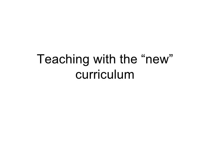 "Teaching with the ""new"" curriculum"