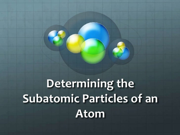 Determining the Subatomic Particles of an Atom<br />