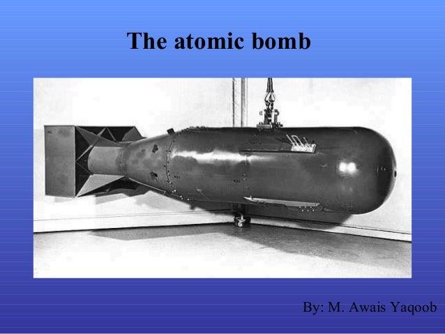 The atomic bomb By: M. Awais Yaqoob