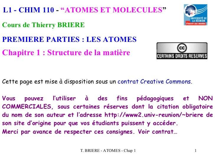 """L1 - CHIM 110 - """"ATOMES ET MOLECULES""""Cours de Thierry BRIEREPREMIERE PARTIES : LES ATOMESChapitre 1 : Structure de la mati..."""