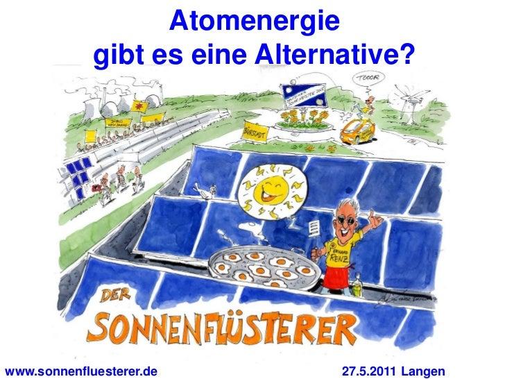 Atomenergie             gibt es eine Alternative?www.sonnenfluesterer.de         27.5.2011 Langen