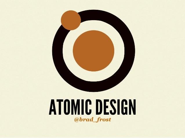 ATOMIC DESIGN@brad_frost