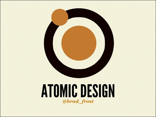 ATOMIC DESIGN @brad_frost