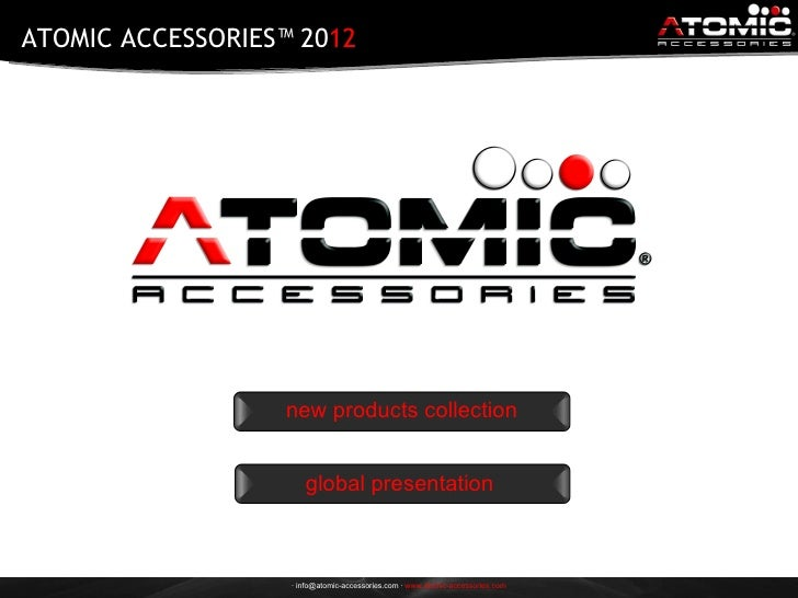 ATOMIC ACCESSORIES™ 2012                  new products collection                      global presentation                ...