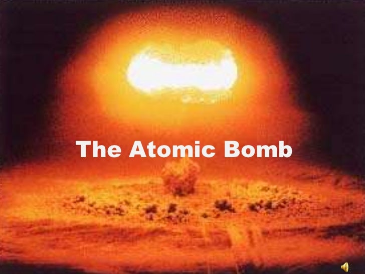 The Atomic Bomb<br />