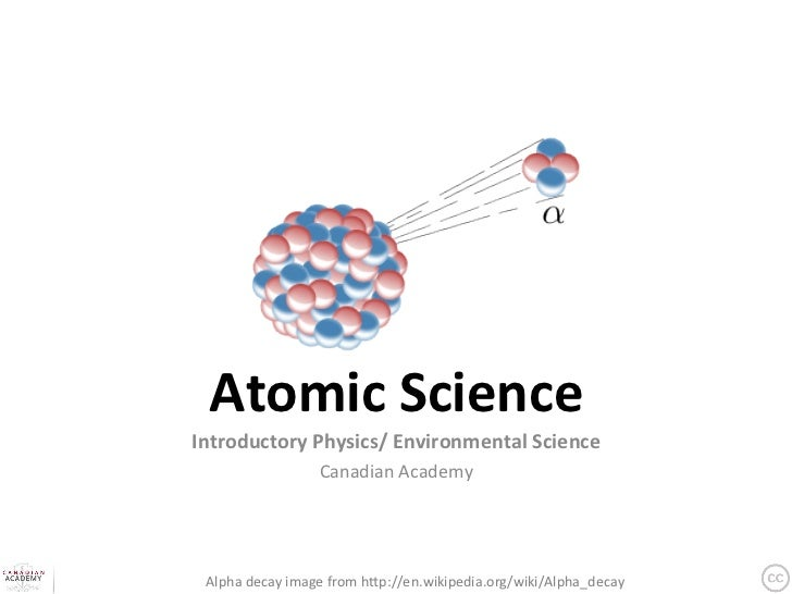Atomic Science Introductory Physics/ Environmental Science                      Canadian Academy  Alpha ...