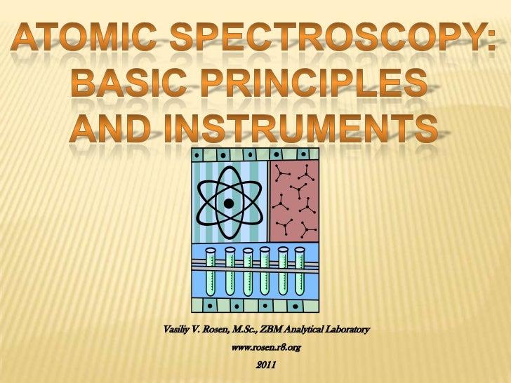 Atomic Spectroscopy:<br />Basic Principles <br />And Instruments<br />Vasiliy V. Rosen, M.Sc., ZBM Analytical Laboratory<b...