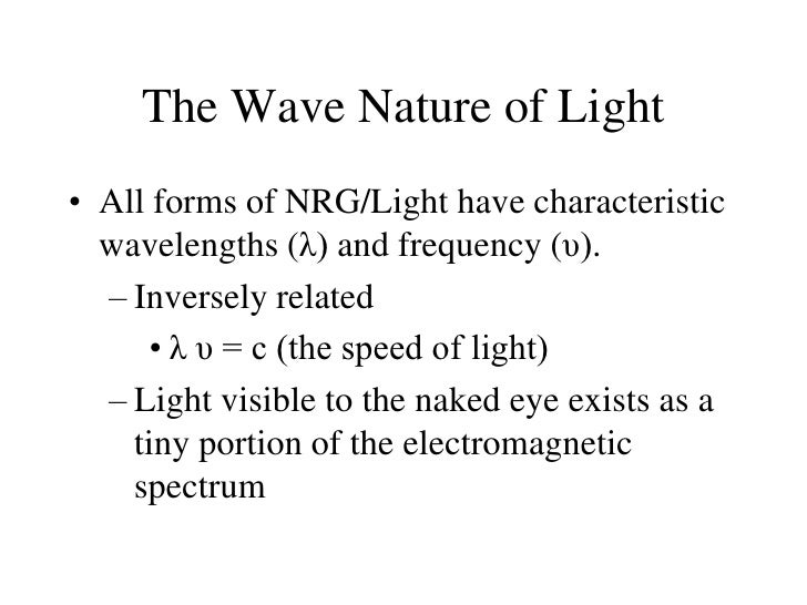 The Wave Nature of Light<br />All forms of NRG/Light have characteristic wavelengths (λ) and frequency (υ).<br />Inversely...