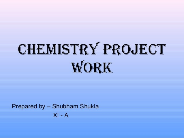 Chemistry ProjeCtWorkPrepared by – Shubham ShuklaXI - A