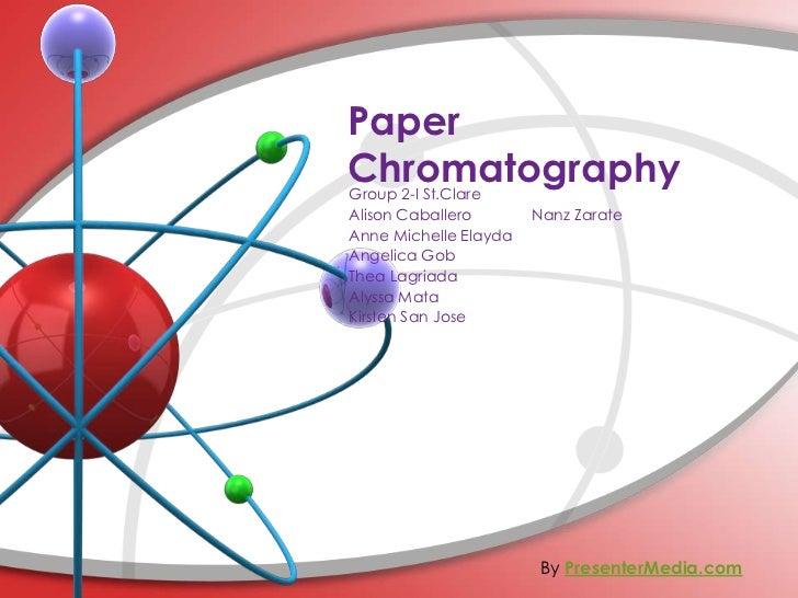 PaperChromatographyGroup 2-I St.ClareAlison Caballero       Nanz ZarateAnne Michelle ElaydaAngelica GobThea LagriadaAlyssa...