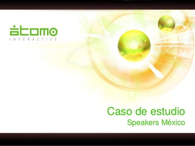 Atomo Interactive: Caso de estudio Speakers México