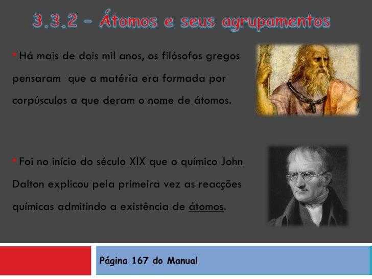 Página 167 do Manual <ul><li>Há mais de dois mil anos, os filósofos gregos pensaram  que a matéria era formada por corpúsc...