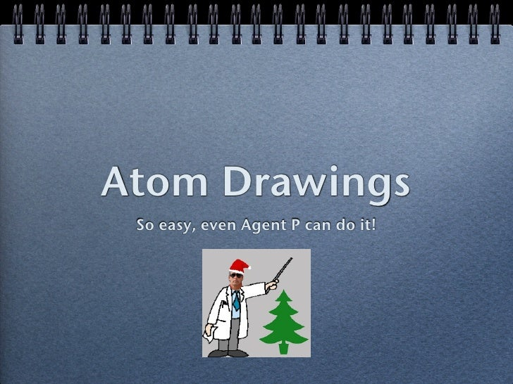 Atom Drawings  So easy, even Agent P can do it!