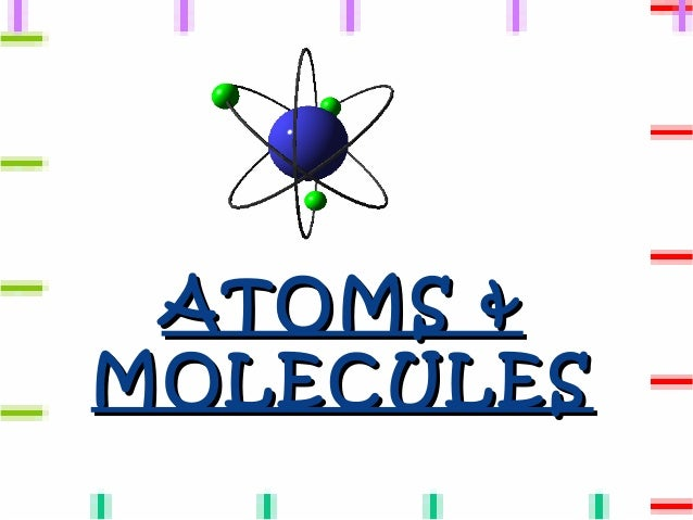 ATOMS &MOLECULES