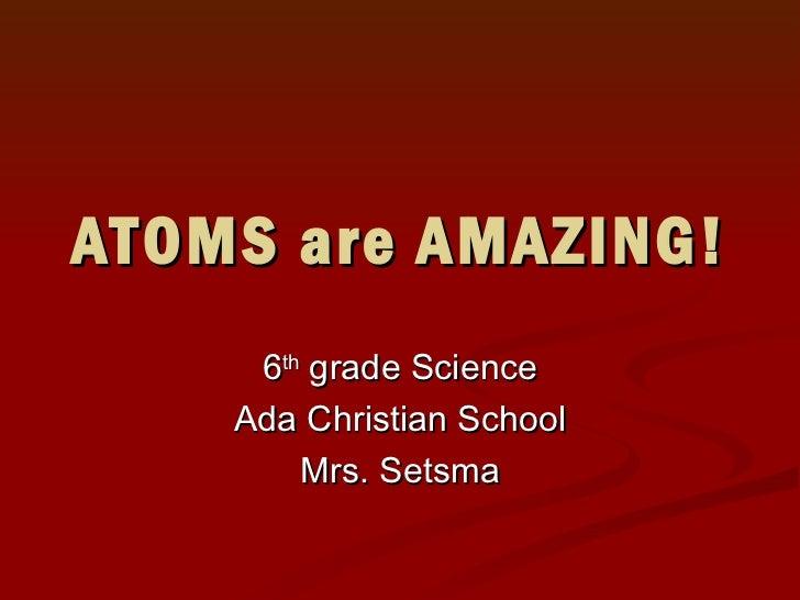 Atoms are amazing!12