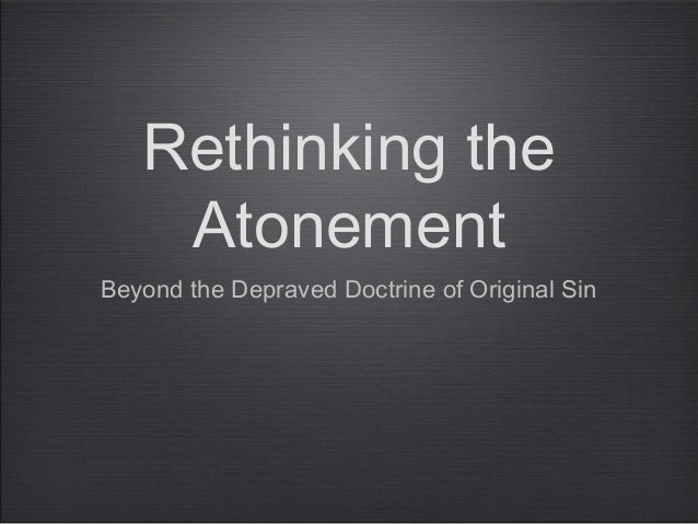 Rethinking theAtonementBeyond the Depraved Doctrine of Original Sin