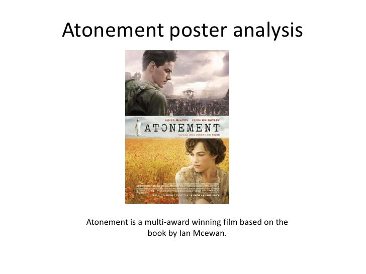 Atonement poster analysis  Atonement is a multi-award winning film based on the                 book by Ian Mcewan.