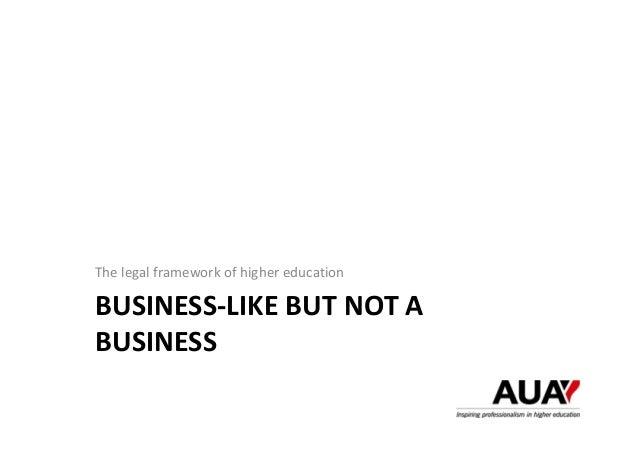 BUSINESS‐LIKEBUTNOTA BUSINESS Thelegalframeworkofhighereducation