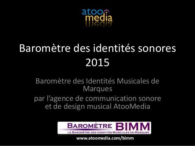 Baromètre des identités sonores 2015 Baromètre des Identités Musicales de Marques par l'agence de communication sonore et ...