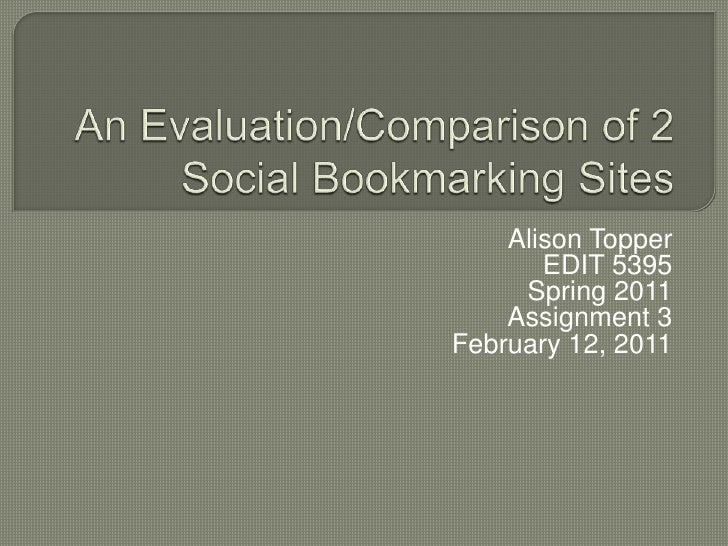 An Evaluation/Comparison of 2 Social Bookmarking Sites<br />Alison Topper<br />EDIT 5395<br />Spring 2011<br />Assignment ...