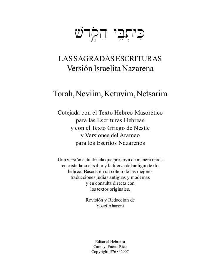 vdq∞ohæ yBâet]yKi LAS SAGRADAS ESCRITURAS     Versión Israelita NazarenaTorah, Neviím, Ketuvim, Netsarim Cotejada con el T...