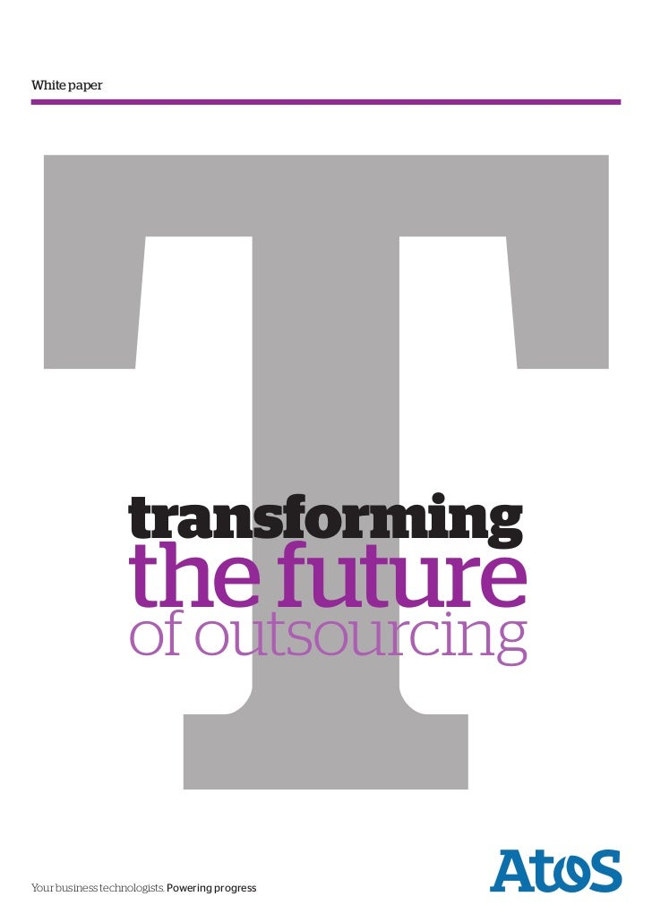 TWhite paper                   transforming                   the future                   of outsourcingYour business tec...