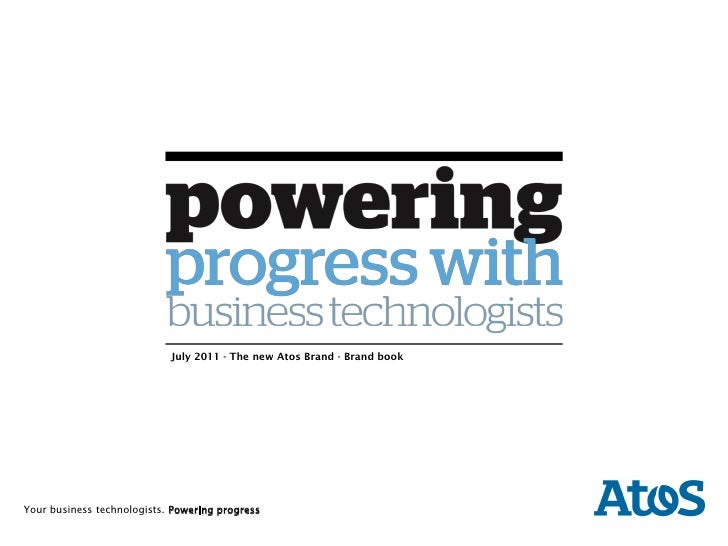 July 2011 - The new Atos Brand - Brand book    | dd-mm-yyyy | AuthorYour business technologists. Powering progressRegion |...