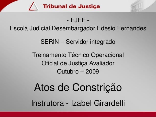 - EJEF - Escola Judicial Desembargador Edésio Fernandes SERIN – Servidor integrado Treinamento Técnico Operacional Oficial...
