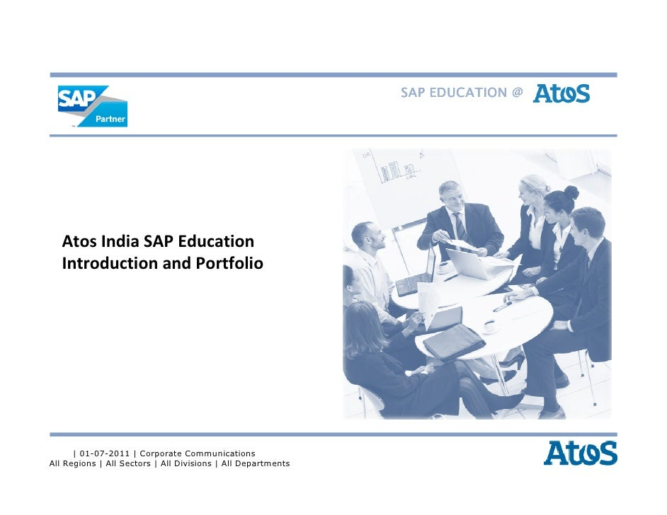 SAP EDUCATION @   Atos India SAP Education   Introduction and Portfolio      | 01-07-2011 | Corporate CommunicationsAll Re...