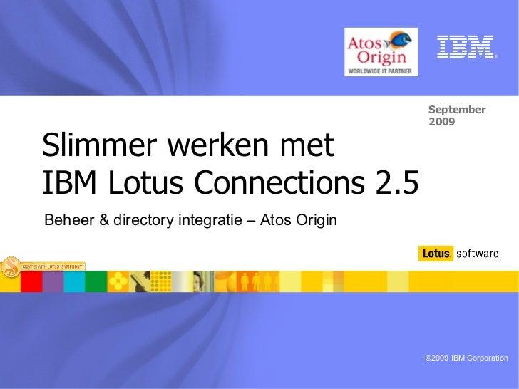 Slimmer werken met  IBM Lotus Connections 2.5  September 2009 Beheer & directory integratie – Atos Origin