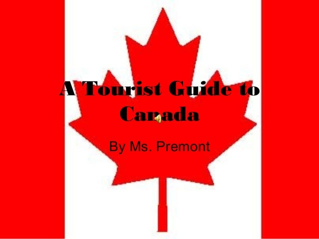 A Tourist Guide to Canada By Ms. Premont