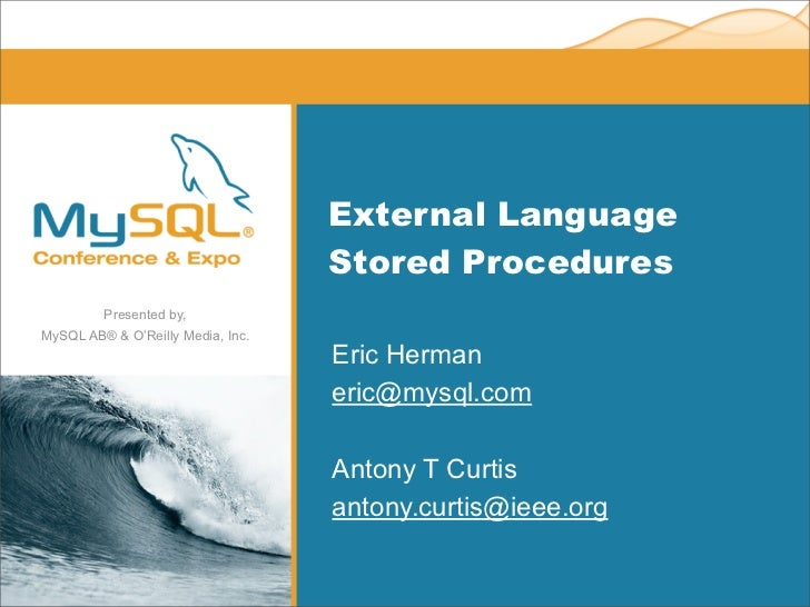 External Language                                   Stored Procedures         Presented by,MySQL AB® & O'Reilly Media, Inc...