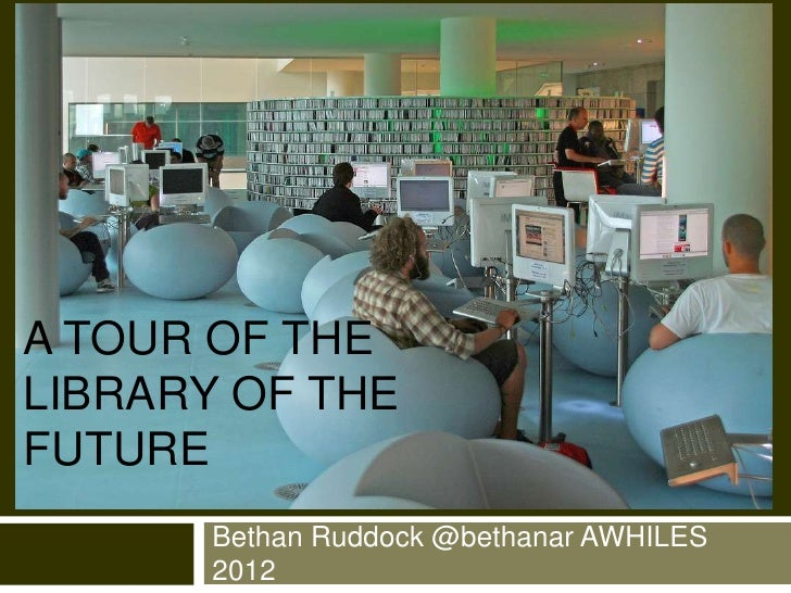 A TOUR OF THELIBRARY OF THEFUTURE       Bethan Ruddock @bethanar AWHILES       2012
