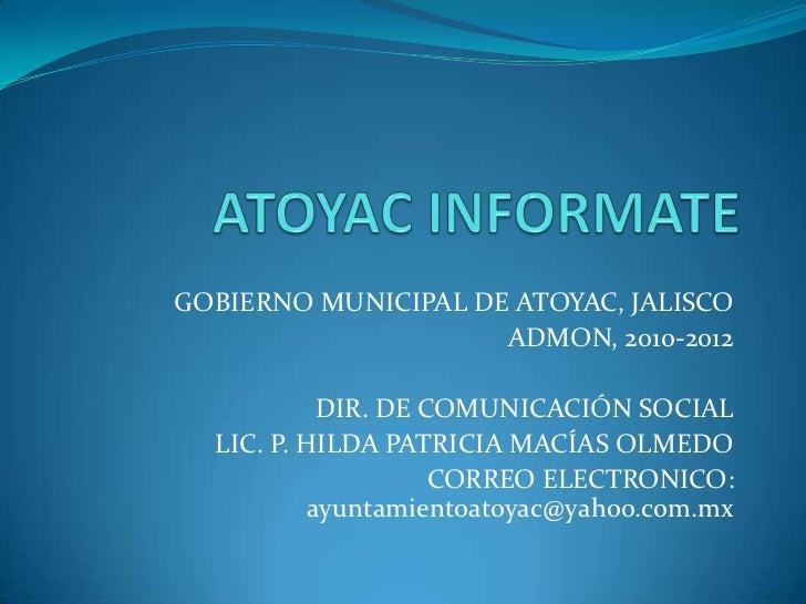 ATOYAC INFORMATE<br />GOBIERNO MUNICIPAL DE ATOYAC, JALISCO<br />ADMON, 2010-2012<br />DIR. DE COMUNICACIÓN SOCIAL<br />LI...