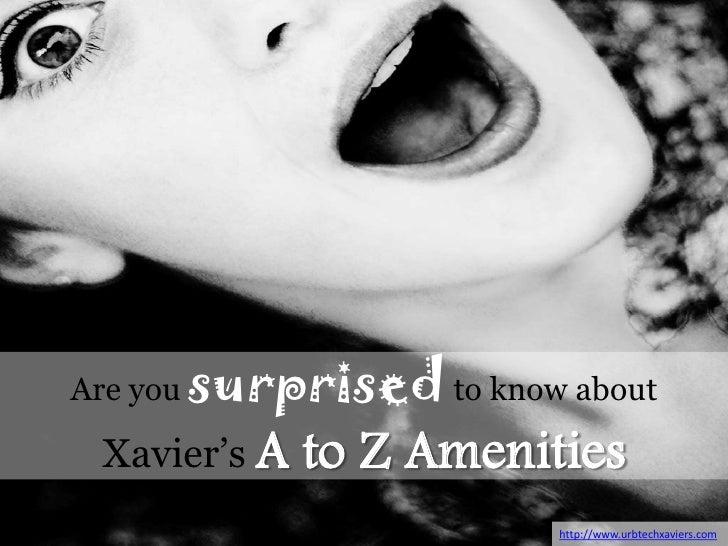Are you surprised to know about <br />Xavier's A to Z Amenities<br />http://www.urbtechxaviers.com<br />