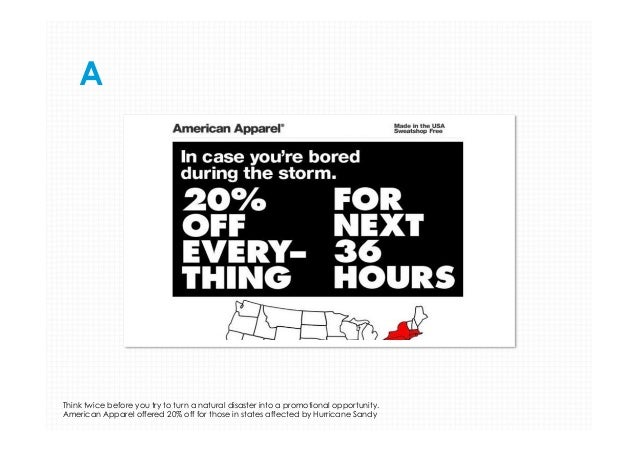 A  Think twice before you try to turn a natural disaster into a promotional opportunity. American Apparel offered 20% off ...