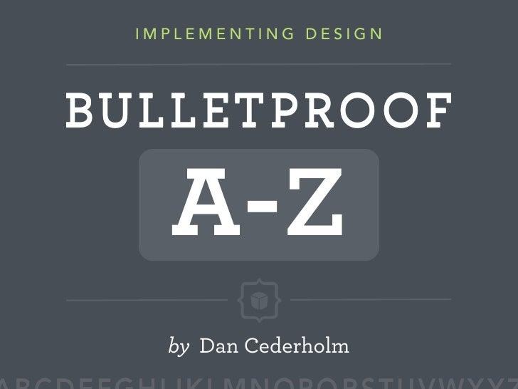 IMPLEMENTING DESIGN     BULLETPROOF      A-Z     by Dan Cederholm