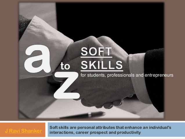 to for students, professionals and entrepreneurs  J Ravi Shanker  Soft skills are personal attributes that enhance an indi...