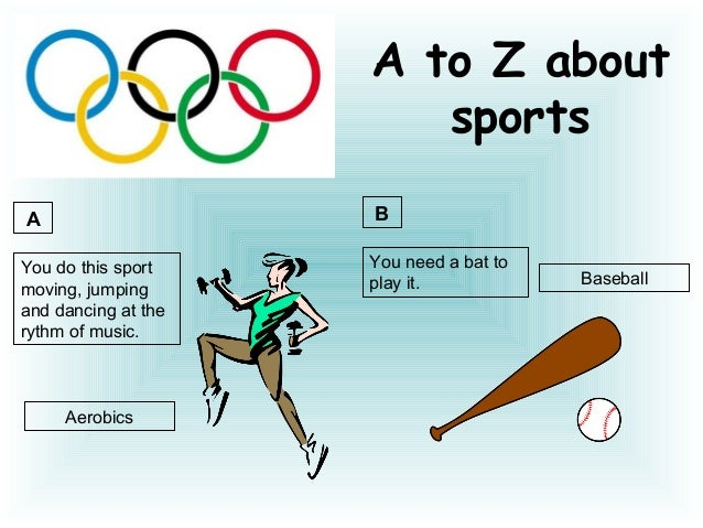 A to Z about                        sportsA                    BYou do this sport    You need a bat to                    ...