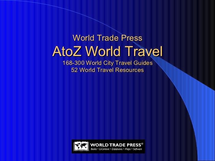 World Trade Press AtoZ World Travel 168-300 World City Travel Guides 52 World Travel Resources