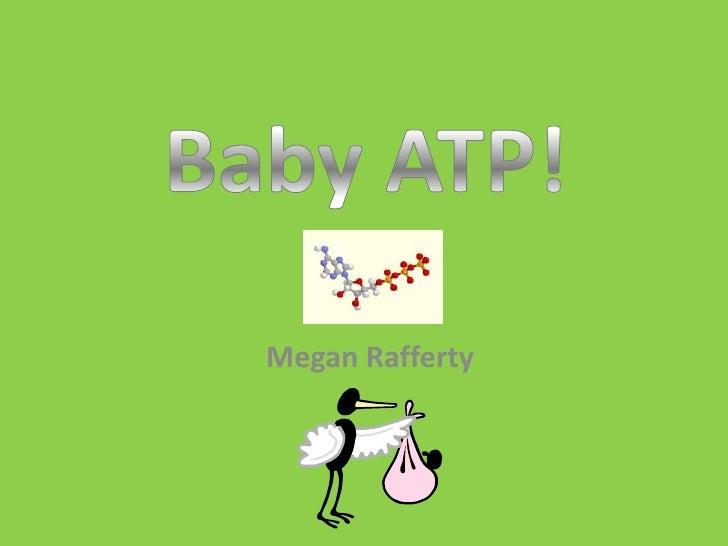 Baby ATP!<br />Megan Rafferty<br />