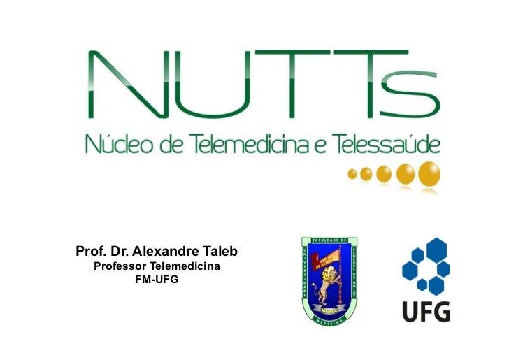 Prof. Dr. Alexandre Taleb  Professor Telemedicina         FM-UFG