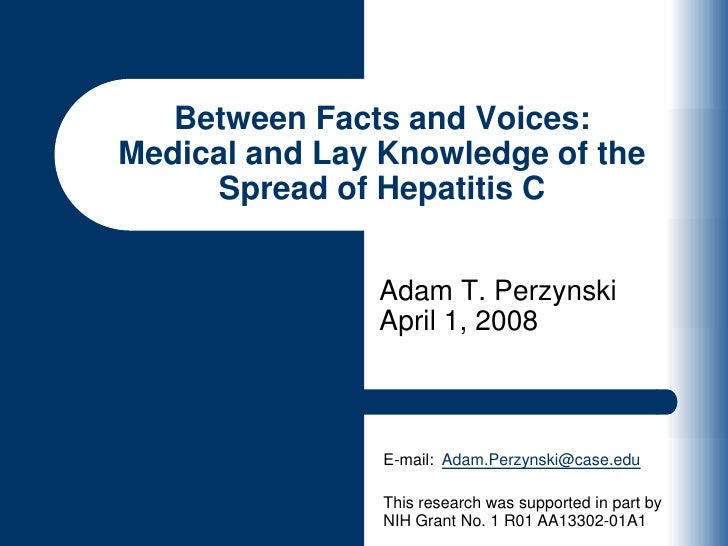 Adam T. PerzynskiApril 1, 2008<br />Between Facts and Voices:Medical and Lay Knowledge of the Spread of Hepatitis C<br />E...