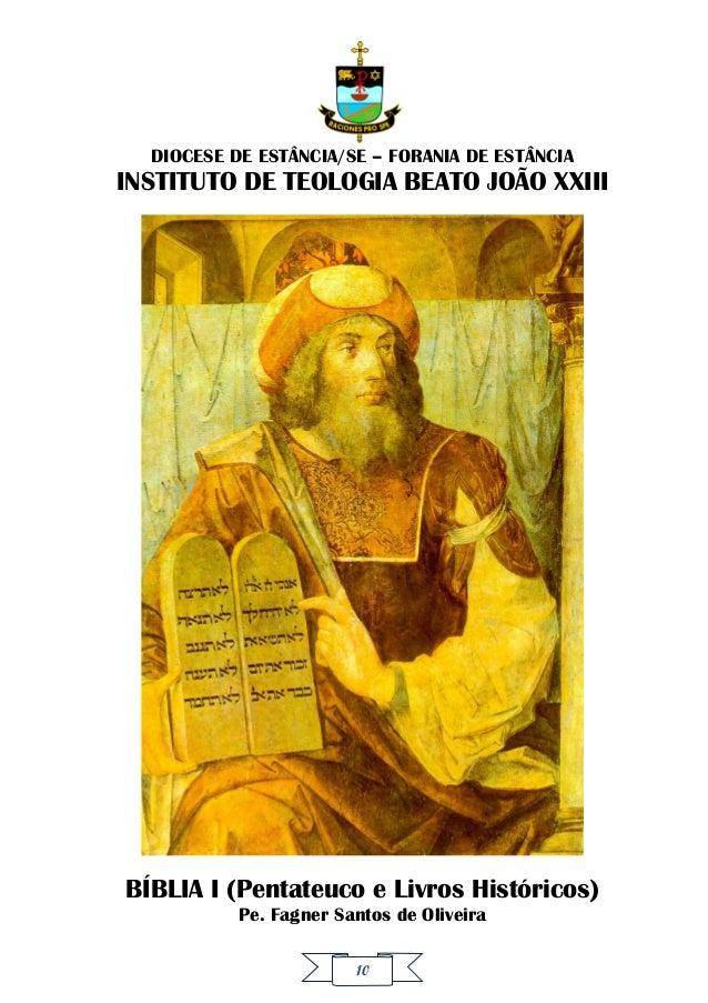 10 DIOCESE DE ESTÂNCIA/SE – FORANIA DE ESTÂNCIA INSTITUTO DE TEOLOGIA BEATO JOÃO XXIII BÍBLIA I (Pentateuco e Livros Histó...